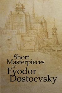 Short Masterpieces of Fyodor Dostoevsky (e-bok)