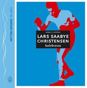 Halvbroren (lydbok) av Lars Saabye Christense
