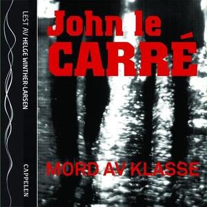 Mord av klasse (lydbok) av John Le Carré
