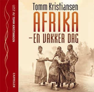 Afrika - en vakker dag (lydbok) av Tomm Krist