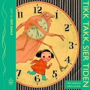 Tikk takk, sier Tiden (lydbok) av Gro Dahle