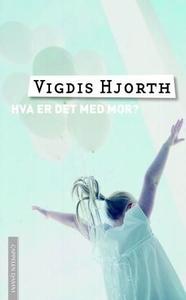 Hva er det med mor (ebok) av Vigdis Hjorth