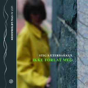 Ikke forlat meg (lydbok) av Stig Sæterbakken