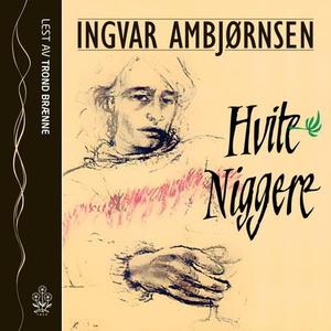 Hvite niggere (lydbok) av Ingvar Ambjørnsen