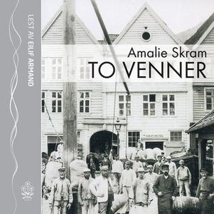 To venner (lydbok) av Amalie Skram