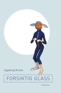 Forsiktig glass (ebok) av Ingeborg Arvola