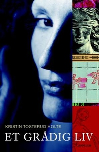 Et grådig liv (ebok) av Kristin Tosterud Holt