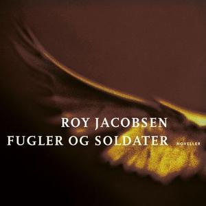 Fugler og soldater (lydbok) av Roy Jacobsen