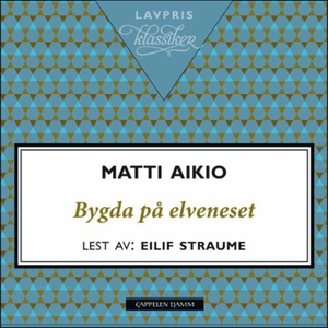Bygda på elveneset (lydbok) av Matti Aikio