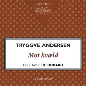 Mot kvæld (lydbok) av Tryggve Andersen