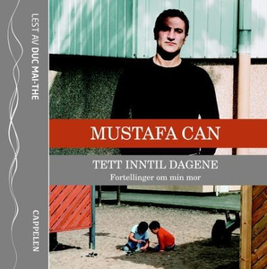Tett inntil dagene (lydbok) av Mustafa Can