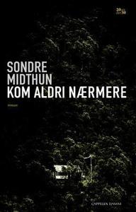 Kom aldri nærmere (ebok) av Sondre Midthun