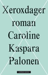 Xeroxdager (ebok) av Caroline Kaspara Palonen