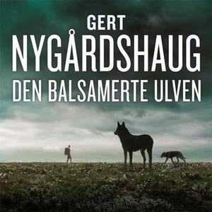 Den balsamerte ulven (lydbok) av Gert Nygårds