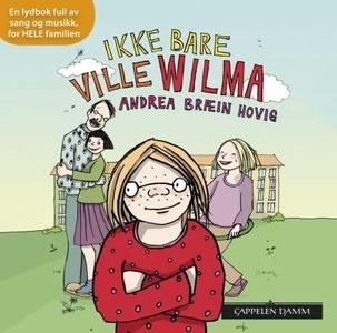 Ikke bare Ville Wilma (lydbok) av Andrea Bræi