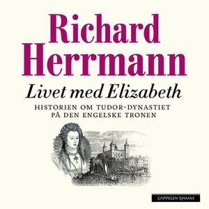 Livet med Elizabeth (lydbok) av Richard Herrm