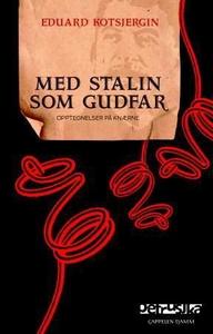 Med Stalin som gudfar (ebok) av Eduard Kotsje
