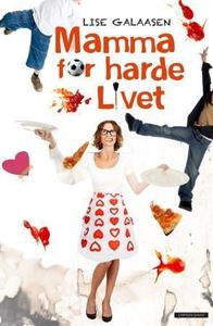 Mamma for harde livet (ebok) av Lise Galaasen