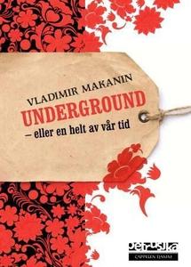Underground, eller En helt av vår tid (ebok)