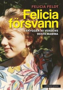 Felicia försvann (ebok) av Felicia Feldt