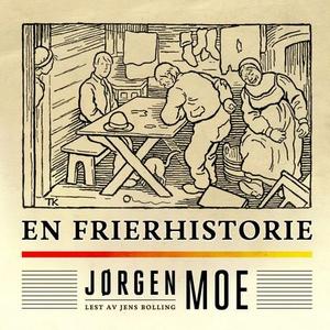 En frierhistorie (lydbok) av Jørgen Moe