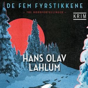 De fem fyrstikkene (lydbok) av Hans Olav Lahl