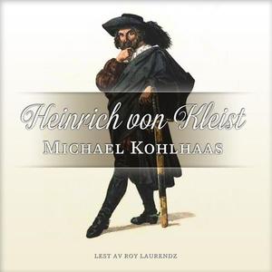 Michael Kohlhaas (lydbok) av Heinrich von Kle
