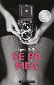 Se på meg (ebok) av Logan Belle