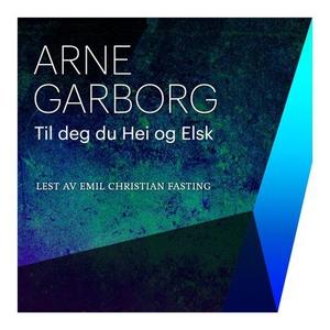 Til deg, du hei og Elsk (lydbok) av Arne Garb