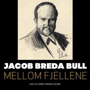 Mellom fjellene (lydbok) av Jacob Breda Bull