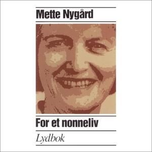 For et nonneliv (lydbok) av Mette Nygård
