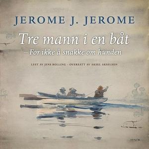 Tre mann i en båt (lydbok) av Jerome K. Jerom