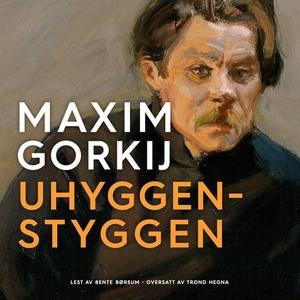 Uhyggen-Styggen (lydbok) av Maxim Gorkij