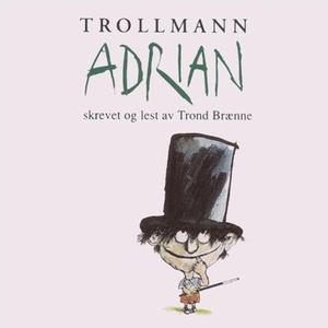 Trollmann Adrian (lydbok) av Trond Brænne