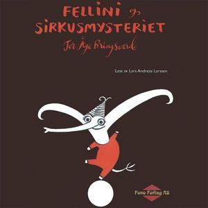 Fellini og sirkusmysteriet (lydbok) av Tor Åg