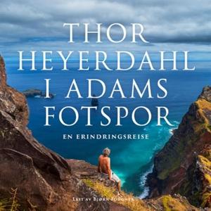 I Adams fotspor (lydbok) av Thor Heyerdahl