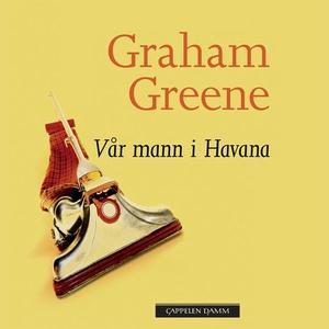 Vår mann i Havana (lydbok) av Graham Greene