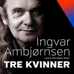 Tre kvinner (lydbok) av Ingvar Ambjørnsen