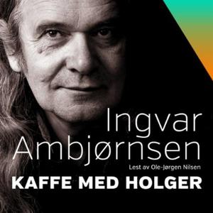 Kaffe med Holger (lydbok) av Ingvar Ambjørnse