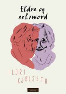 Eldre og selvmord (ebok) av Ildri Kjølseth