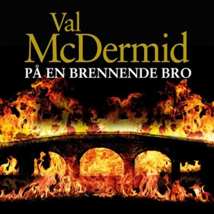 På en brennende bro (lydbok) av Val McDermid