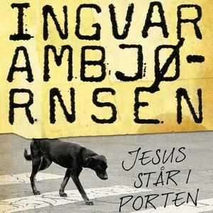 Jesus står i porten (lydbok) av Ingvar Ambjør
