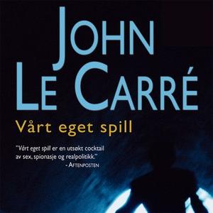 Vårt eget spill (lydbok) av John Le Carré