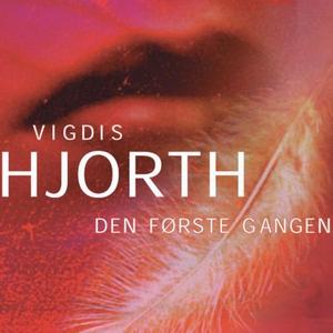 Den første gangen (lydbok) av Vigdis Hjorth