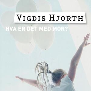 Hva er det med mor? (lydbok) av Vigdis Hjorth