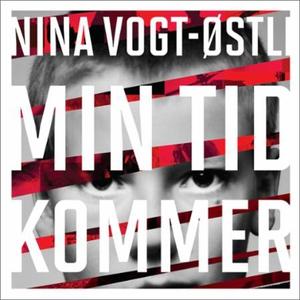 Min tid kommer (lydbok) av Nina Vogt-Østli