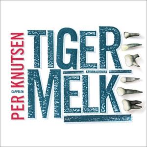 Tigermelk (lydbok) av Per Knutsen