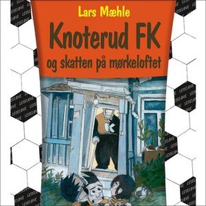 Knoterud FK og skatten på mørkeloftet (lydbok