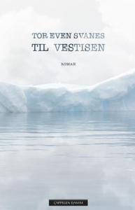 Til  Vestisen (ebok) av Tor Even Svanes