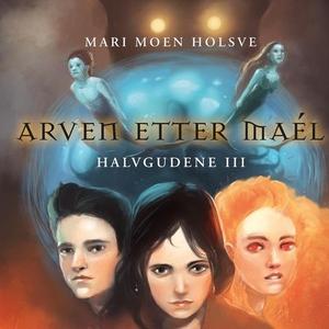 Arven etter Maél (lydbok) av Mari Moen Holsve